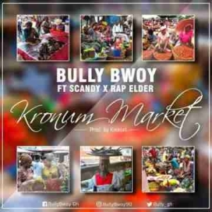 Bully Bwoy - Kronom Market ft Scandy x Rap Elder